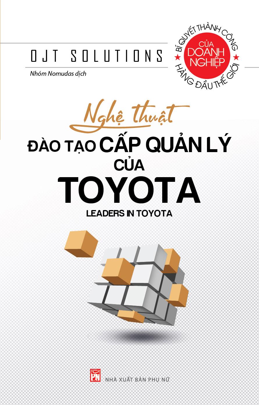 Nghệ thuật đào tạo cấp quản lý của Toyota - Nhà Xuất Bản Phụ Nữ